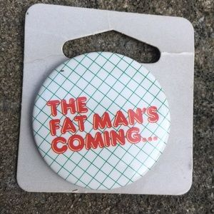 Vintage 1987 The Fat Man's Coming Button Pin